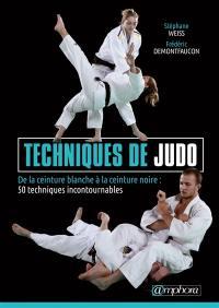 Techniques de judo : de la ceinture blanche à la ceinture noire : 50 techniques incontournables