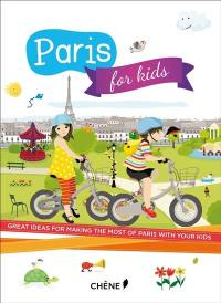 Paris for kids : great ideas for making the most of Paris with your kids
