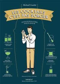 Les cocktails c'est pas sorcier : petites leçons illustrées pour les amateurs