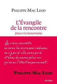 L'Evangile de la rencontre : Jésus et la Samaritaine