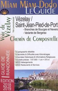 Miam miam dodo, le guide : voie de Vézelay : branche nord par Bourges, branche sud par Nevers, tronçon commun de Gargilesse à Saint-Jean-Pied-de-Port, variante Périgueux-Bergerac