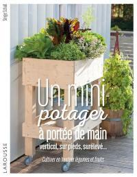 Un mini-potager à portée de main : vertical, sur pieds, surélevé... : cultiver en hauteur légumes et fruits