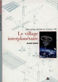 Une autre histoire de l'espace. Volume 3, Le village interplanétaire