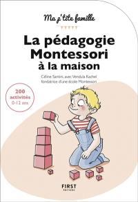 La pédagogie Montessori à la maison : 200 activités, 0-12 ans : toutes les clés pour un enfant épanoui et autonome !
