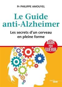 Le guide anti-Alzheimer : les secrets d'un cerveau en pleine forme