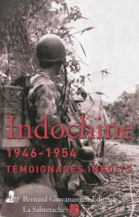 Indochine, 1946-1954 : témoignages inédits