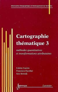 Cartographie thématique. Volume 3, Méthodes quantitatives et transformations attributaires