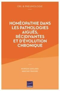Homéopathie dans les pathologies aiguës, récidivantes et d'évolution chronique : ORL et pneumologie