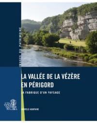La vallée de la Vézère en Périgord : la fabrique d'un paysage