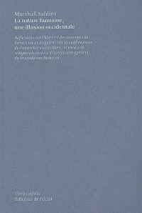 La nature humaine, une illusion occidentale : réflexions sur l'histoire des concepts de hiérarchie et d'égalité, sur la sublimation de l'anarchie en Occident, et essais de comparaison avec d'autres conceptions de la condition humaine