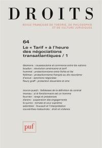Droits. n° 64, Le tarif à l'heure des négociations transatlantiques (1)