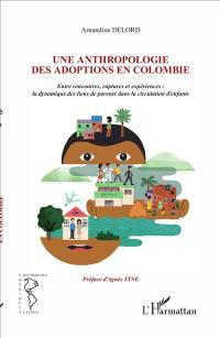 Une anthropologie des adoptions en Colombie : entre rencontres, ruptures et expériences : la dynamique des liens de parenté dans la circulation d'enfants