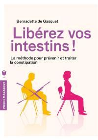 Libérez vos intestins ! : la méthode pour prévenir et traiter la constipation