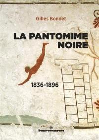 La pantomime noire : 1836-1896