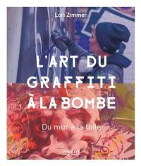 L'art du graffiti à la bombe : du mur à la toile