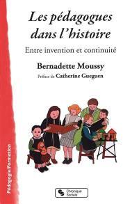 Les pédagogues dans l'histoire : entre invention et continuité