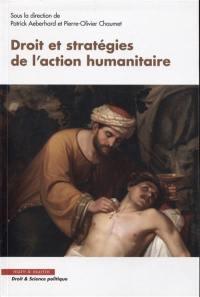 Droit et stratégies de l'action humanitaire
