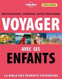 Voyager avec ses enfants : la bible des parents voyageurs : destinations, conseils, infos pratiques