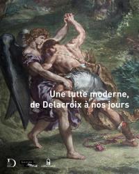 Une lutte moderne : de Delacroix à nos jours : exposition, Paris, Musée national Eugène Delacroix, du 11 avril au 23 juillet 2018