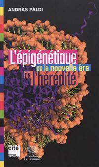 L'épigénétique ou La nouvelle ère de l'hérédité