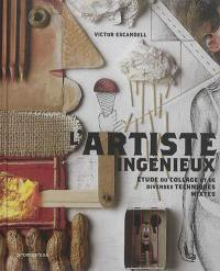 L'artiste ingénieux : étude du collage et de diverses techniques mixtes