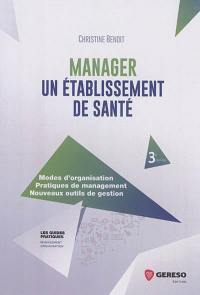 Manager un établissement de santé : modes d'organisation, pratiques de management, nouveaux outils de gestion