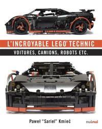 L'incroyable Lego technic : voitures, camions, robots, etc.