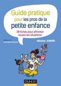 Guide pratique pour les pros de la petite enfance : 38 fiches pour affronter toutes les situations
