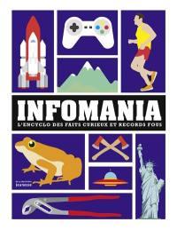 Infomania : l'encyclo des faits curieux et records fous