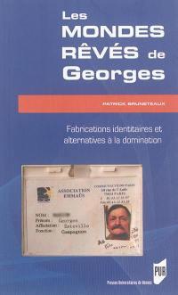 Les mondes rêvés de Georges : fabrications identitaires et alternatives à la domination