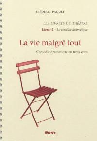 Les livrets de théâtre. Volume 2, La vie malgré tout