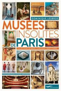 Musées insolites de Paris : collections secrètes, curiosités, objets rares...