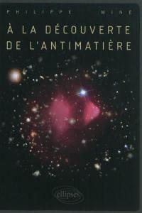 A la découverte de l'antimatière