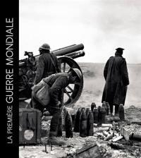 La Première Guerre mondiale en 100 photographies