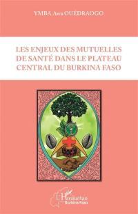 Les enjeux des mutuelles de santé dans le plateau central du Burkina Faso