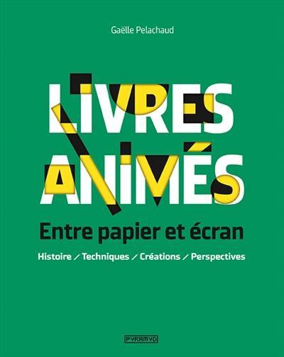 Livres animés : entre papier et écran : histoire, techniques, créations, perspectives
