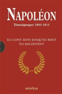 Napoléon : témoignages, 1805-1815 : ils l'ont suivi jusqu'au bout, ils racontent