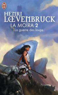La Moïra. Volume 2, La guerre des loups