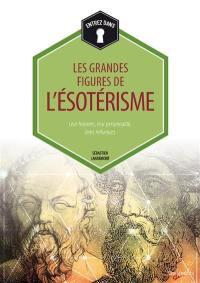 Les grandes figures de l'ésotérisme : leur histoire, leur personnalité, leurs influences