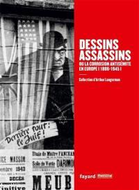 Dessins assassins ou La corrosion antisémite en Europe, 1886-1945 : collection d'Arthur Langerman
