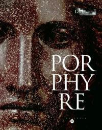 Porphyre, la pierre pourpre des Ptolémées aux Bonaparte : exposition, Paris, Musée du Louvre, 17 novembre 2003-16 février 2004