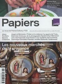 France Culture papiers. n° 23, Les nouveaux marchés de la croyance : monothéismes, fondamentalismes, sciences et pseudo-sciences...