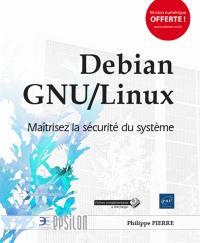 Debian GNU-Linux : maîtrisez la sécurité du système