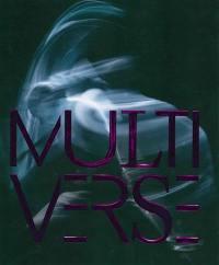 Multiverse : art, danse, design, technologie : la création émergente