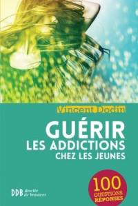 Guérir les addictions chez les jeunes : 100 questions-réponses