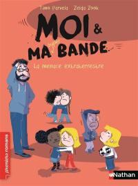 Moi & ma super bande. Volume 6, La menace extraterrestre