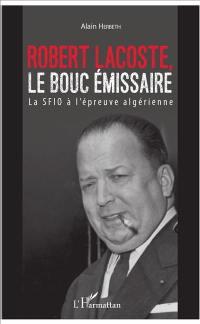 Robert Lacoste, le bouc émissaire : la SFIO à l'épreuve algérienne