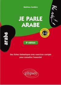 Je parle arabe : des fiches thématiques avec exercices corrigés pour connaître l'essentiel