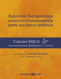 Approche thérapeutique neuro-environnementale après une lésion cérébrale : concept NER 21, neuro-environnemental rehabilitation 21st century