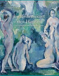 Le jardin secret des Hansen : la collection Ordrupgaard : Degas, Cézanne, Monet, Renoir, Gauguin, Matisse